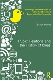 Public Relations and the History of Ideas - Moore, Simon