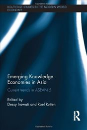 Emerging Knowledge Economies in Asia : Current Trends in ASEAN-5 - Irawati, Dessy