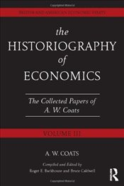 Historiography of Economics : British and American Economic Essays : Volume 3 - Coats, A.W. Bob