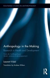 Anthropology in the Making : Research in Health and Development  - Vidal, Laurent
