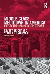 Middle Class Meltdown in America : Causes, Consequences, and Remedies - Leicht, Kevin T