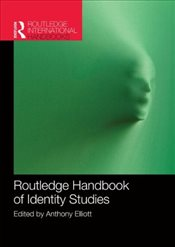 Routledge Handbook of Identity Studies  - Elliott, Anthony