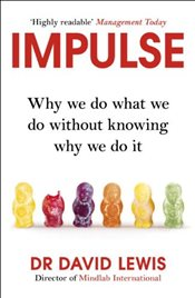 Impulse : Why We Do What We Do Without Knowing Why We Do It - Lewis, David