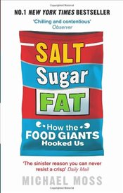 Salt, Sugar, Fat : How the Food Giants Hooked Us - Moss, Michael