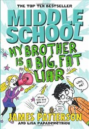 Middle School : My Brother Is a Big, Fat Liar : Middle School 3 - Patterson, James