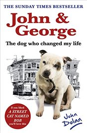 John and George : The Dog Who Changed My Life - Dolan, John