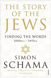 Story of the Jews : Finding the Words : 1000 BCE - 1492 - Schama, Simon