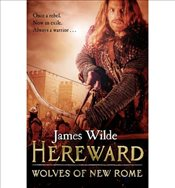 Hereward : Wolves of New Rome - Wilde, James