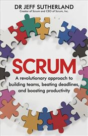 Scrum : A Revolutionary Approach to Building Teams, Beating Deadlines and Boosting Productivity - Sutherland, Jeff