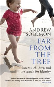 Far From The Tree : Parents, Children and the Search for Identity : A Dozen Kinds of Love - Solomon, Andrew