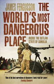 Worlds Most Dangerous Place : Inside the Outlaw State of Somalia - Fergusson, James