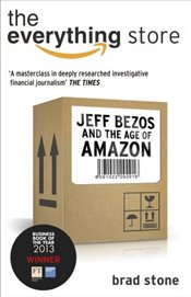 Everything Store : Jeff Bezos and the Age of Amazon - Stone, Brad