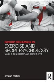Group Dynamics in Exercise and Sport Psychology - Beauchamp, Mark R.