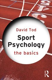 Sport Psychology : The Basics - Tod, David