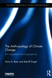 Anthropology of Climate Change : An Integrated Critical Perspective  - Baer, Hans