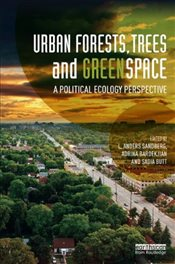 Urban Forests, Trees and Greenspace : A Political Ecology Perspective - Sandberg, L. Anders