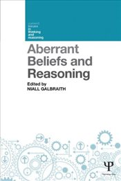 Aberrant Beliefs and Reasoning - Galbraith, Niall