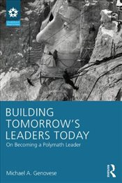 Building Tomorrows Leaders Today : On Becoming a Polymath Leader  - Genovese, Michael A.
