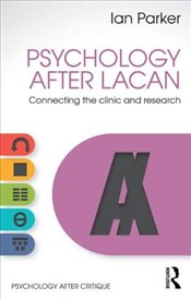 Psychology After Lacan : Connecting the clinic and research - Parker, Ian