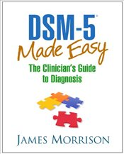 DSM-5 Made Easy : The Clinicians Guide to Diagnosis - Morrison, James