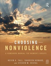Choosing Nonviolence : A Homework Manual for Womens Groups - Fall, Kevin A.