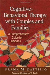 Cognitive-Behavioral Therapy with Couples and Families : A Comprehensive Guide for Clinicians - Dattilio, Frank M.