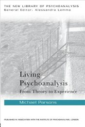 Living Psychoanalysis : From theory to experience - Parsons, Michael