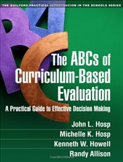 ABCs of Curriculum-Based Evaluation : A Practical Guide to Effective Decision Making - Hosp, John