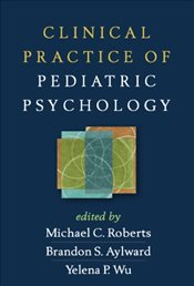Clinical Practice of Pediatric Psychology - Roberts, Michael C.