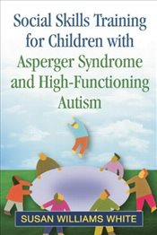 Social Skills Training for Children with Asperger Syndrome and High-Functioning Autism - White, Susan Williams