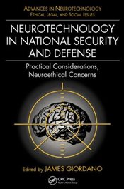 Neurotechnology in National Security and Defense : Practical Considerations, Neuroethical Concerns - Giordano, James