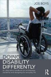 Doing Disability Differently: An alternative handbook on architecture, dis/ability and designing for - Boys, Jos