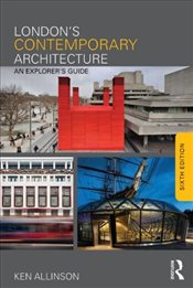 Londons Contemporary Architecture : An Explorers Guide - Allinson, Ken