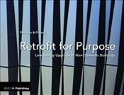 Retrofit for Purpose : Low Energy Upgrade of Non-Domestic Buildings - Penoyre, Greg