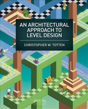 Architectural Approach to Level Design - Totten, Christopher W.