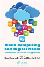 Cloud Computing and Digital Media : Fundamentals, Techniques, and Applications - Li, Kuan Ching