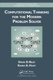 Computational Thinking for the Modern Problem Solver  - Riley, David D.