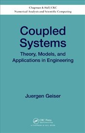 Coupled Systems : Theory, Models, and Applications in Engineering - Geiser, Juergen