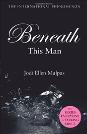 Beneath This Man : This Man Trilogy 2 - Malpas, Jodi Ellen