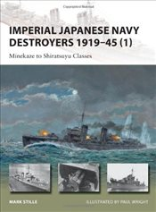 Imperial Japanese Navy Destroyers, 1919-45 : Minekaze to Shiratsuyu Classes :  Volume 1 - Stille, Mark