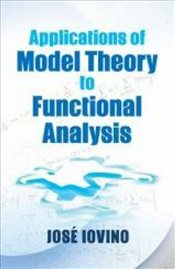 Applications of Model Theory to Functional Analysis  - Iovino, Jose