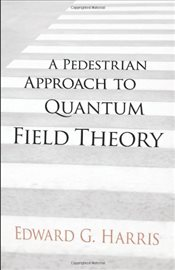 Pedestrian Approach to Quantum Field Theory  - Harris, Edward