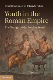 Youth in the Roman Empire : The Young and the Restless Years? - Laes, Christian