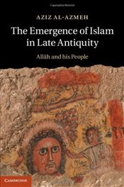 Emergence of Islam in Late Antiquity : Allah and His People - Al-Azmeh, Aziz