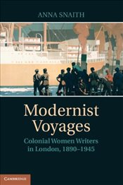 Modernist Voyages : Colonial Women Writers in London, 1890-1945 - Snaith, Anna
