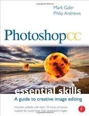 Photoshop CC : Essential Skills : A guide to creative image editing - Galer, Mark