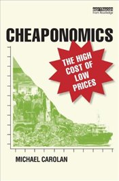 Cheaponomics : The High Cost of Low Prices - Carolan, Michael