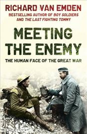 Meeting the Enemy : The Human Face of the Great War - Emden, Richard Van