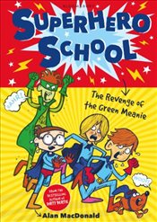 Superhero School : The Revenge of the Green Meanie - Macdonald, Alan