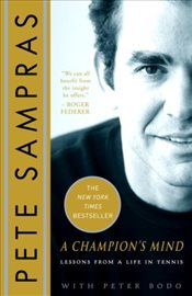 Champions Mind : Lessons from a Life in Tennis - Sampras, Pete